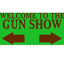 Welcome to the gun show Funny Geek Nerd Photographic Print