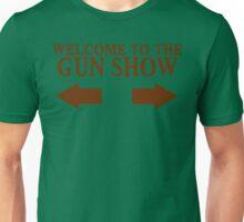 Welcome to the gun show Funny Geek Nerd Unisex T-Shirt