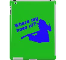Where my hose at Funny Geek Nerd iPad Case/Skin
