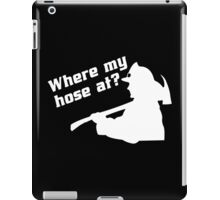Where my hose at!! Funny Geek Nerd iPad Case/Skin