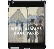 we'll always have paris iPad Case/Skin