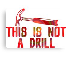 This is Not A Drill Colour Funny Geek Nerd Canvas Print
