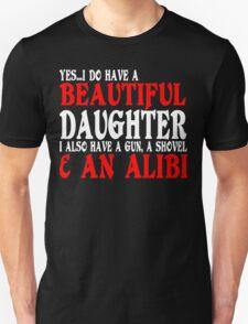 YesI Do Have A Beautiful Daughter I Also Have A Gun A Shovel An Alibi Funny Geek Nerd T-Shirt