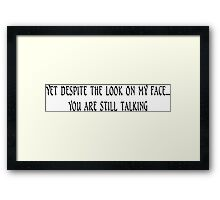 Yet despite the look on my face you are still talking! Funny Geek Nerd Framed Print