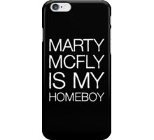 Marty McFly Is My Homeboy iPhone Case/Skin