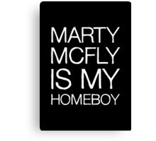 Marty McFly Is My Homeboy Canvas Print