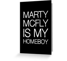 Marty McFly Is My Homeboy Greeting Card