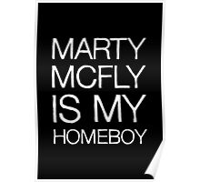 Marty McFly Is My Homeboy Poster