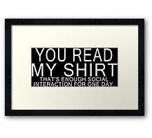 You read my shirt that's enough social interaction for one day Funny Geek Nerd Framed Print