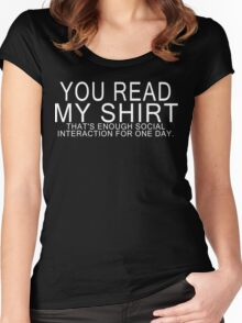 You read my shirt that's enough social interaction for one day Funny Geek Nerd Women's Fitted Scoop T-Shirt