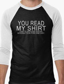 You read my shirt that's enough social interaction for one day Funny Geek Nerd Men's Baseball ¾ T-Shirt