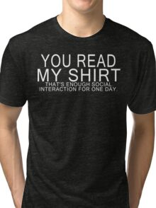 You read my shirt that's enough social interaction for one day Funny Geek Nerd Tri-blend T-Shirt