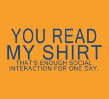 You read my shirt that's enough social interaction for one day Funny Geek Nerd by coolandfresh
