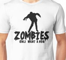 ZOMBIES ONLY WANT A HUG Funny Geek Nerd Unisex T-Shirt