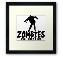 ZOMBIES ONLY WANT A HUG Funny Geek Nerd Framed Print