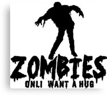 ZOMBIES ONLY WANT A HUG Funny Geek Nerd Canvas Print