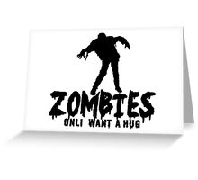 ZOMBIES ONLY WANT A HUG Funny Geek Nerd Greeting Card