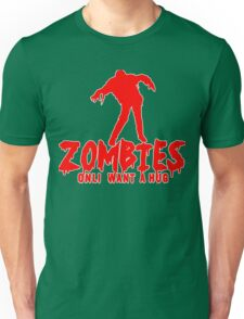 ZOMBIES ONLY WANT A HUG! Funny Geek Nerd Unisex T-Shirt