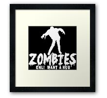 ZOMBIES ONLY WANT A HUG White Funny Geek Nerd Framed Print