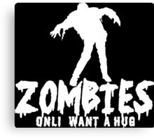 ZOMBIES ONLY WANT A HUG White Funny Geek Nerd Canvas Print