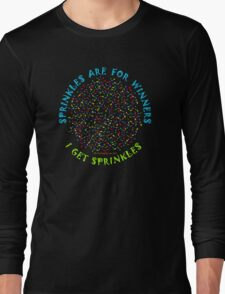 Sprinkles Are For Winners - I Get Sprinkles Long Sleeve T-Shirt