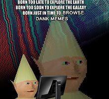 Born to browse Dank Memes by CrudeStatue
