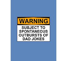 WARNING: SUBJECT TO SPONTANEOUS OUTBURSTS OF DAD JOKES Photographic Print