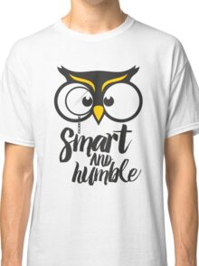 Owl. Smart and humble. Classic T-Shirt