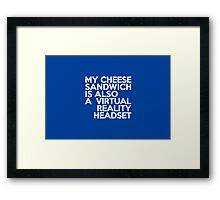 My cheese sandwich is also a virtual reality headset Framed Print