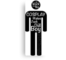 All Work And No Cosplay Makes Jack a Dull Boy Canvas Print