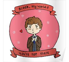 """Black, my world if you're not there"" (Marius) Poster"