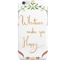 Whatever Makes You Happy iPhone Case/Skin