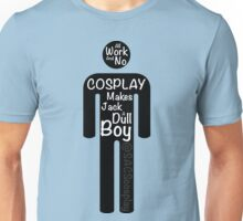 All Work And No Cosplay Makes Jack a Dull Boy Unisex T-Shirt