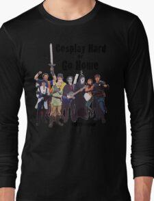 Cosplay Hard or Go Home Long Sleeve T-Shirt
