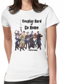 Cosplay Hard or Go Home Womens Fitted T-Shirt