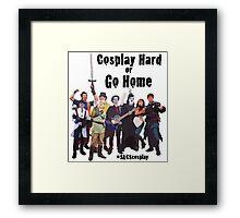 Cosplay Hard or Go Home Framed Print