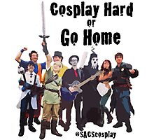 Cosplay Hard or Go Home Photographic Print