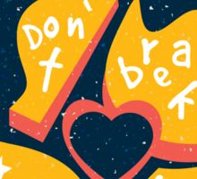 Don't Break My Heart Sticker