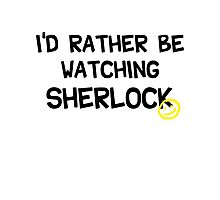 I'd rather be watching sherlock Photographic Print