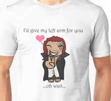 I'd Give My Left Arm For You Unisex T-Shirt