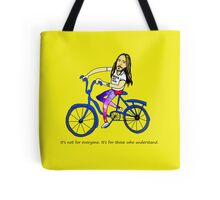 It's not for everyone. It's for those who understand. Tote Bag