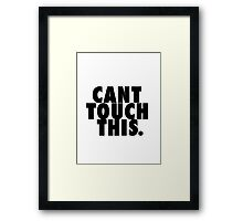 Cant touch this. Framed Print