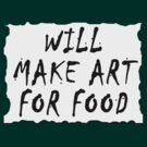 WILL MAKE ART FOR FOOD by Tania  Donald
