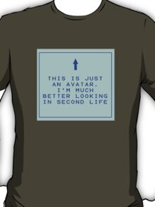 This is just an avatar - I'm much better looking in second life T-Shirt