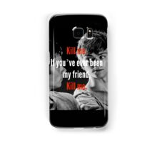 If you've ever been my friend .. Samsung Galaxy Case/Skin