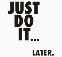Just Do It ... Later by TheCinnaman357