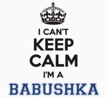 I cant keep calm Im a BABUSHKA by icanting