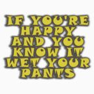 If You're Happy and You Know It, Wet Your Pants by Tania  Donald