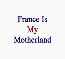 France Is My Motherland  Unisex T-Shirt
