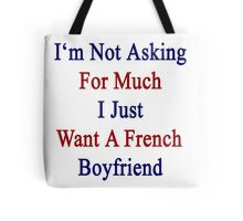 I'm Not Asking For Much I Just Want A French Boyfriend  Tote Bag